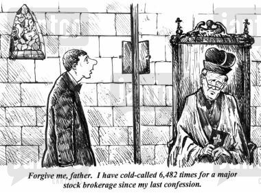'Forgive me, father. I have cold-called 6,482 times for a major stock brokerage since my last confession.'