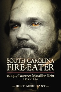 """South Carolina Fire-Eater,"" released last year by The University of South Carolina Press, is the first book-length biography of Laurence M. Keitt."